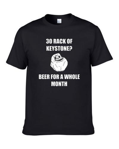 Keystone Beer Meme 30 Rack Of Kestone Beer For A Whole Month Shirt