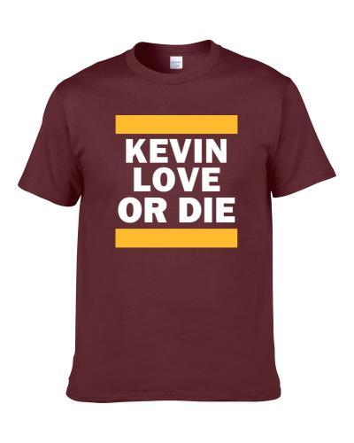 Kevin Love Or Die Cleveland Basketball Player Funny Sports Fan Men T Shirt