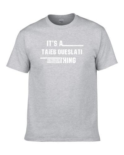 A Taieb Oueslati Thing You Wouldn't Understand Funny Worn Look Men T Shirt