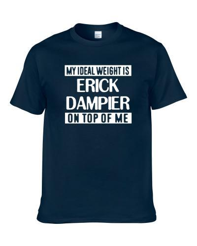 My Ideal Weight Is Erick Dampier On Top Of Me Dallas Basketball Player Funny Fan TEE