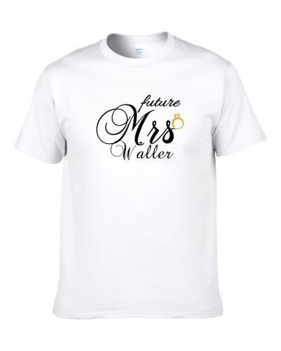 Future Mrs. Waller Cute Engagement Fiance S-3XL Shirt