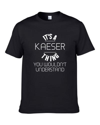 Kaeser Its A Thing You Wouldnt Understand Name TEE