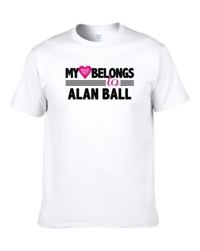 My Heart Belongs To Alan Ball Chicago Football Player Fan T Shirt