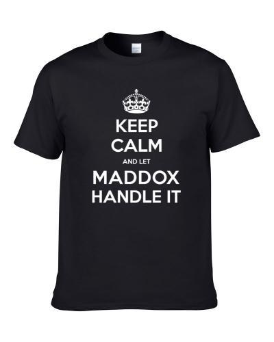 Keep Calm And Let Maddox Handle It Custom Last Name Family T-Shirt