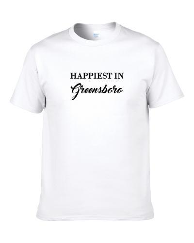 Greensboro Happiest In Greensboro S-3XL Shirt