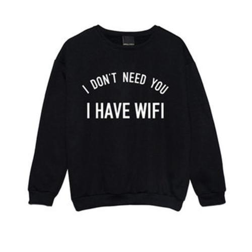 I Don'T Need You I Have Wi-Fi Sweatshirt