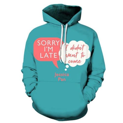 Sorry I Am Late I Didn'T Want To Come Funny Quotes 3D - Sweatshirt, Hoodie, Pullover