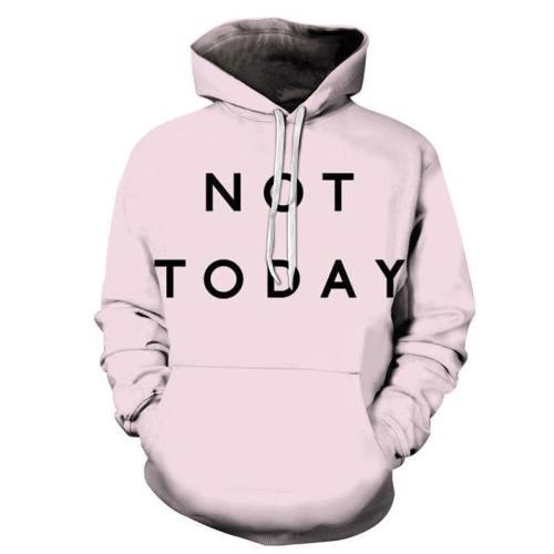 Not Today 3D - Sweatshirt, Hoodie, Pullover